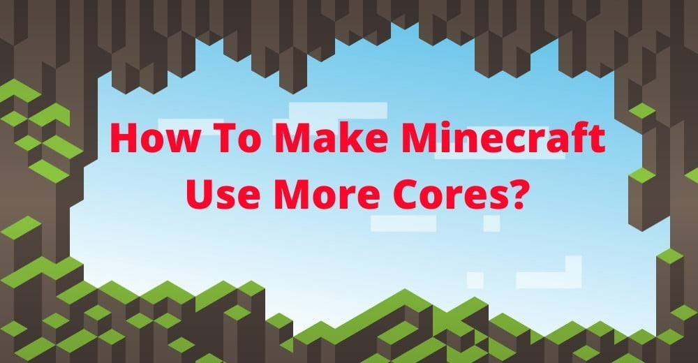 How To Make Minecraft Use More Cores