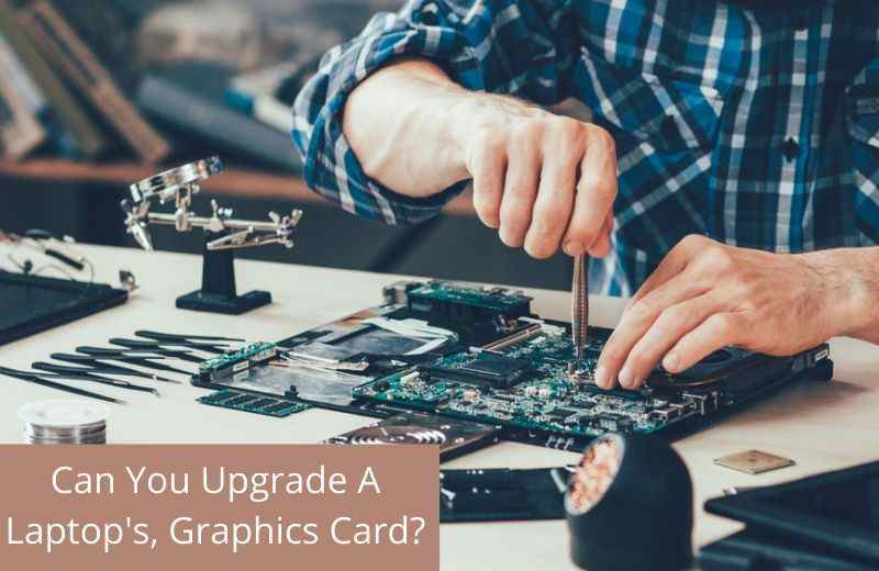 Can You Upgrade A Laptop's, Graphics Card