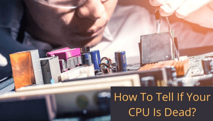 How To Tell If Your CPU Is Dead