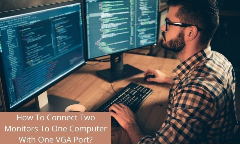 How To Connect Two Monitors To One Computer With One VGA Port