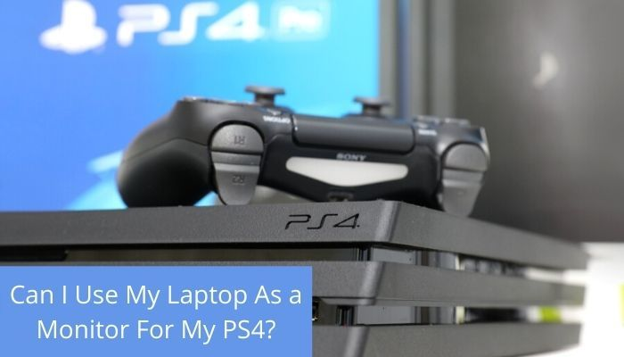Can I Use My Laptop As a Monitor For My PS4