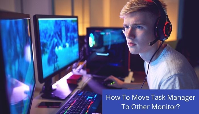 How To Move Task Manager To Other Monitor