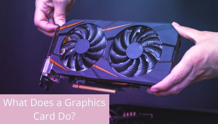 What Does a Graphics Card Do